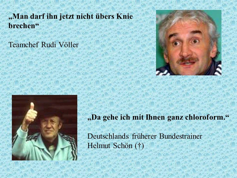 """""""Man darf ihn jetzt nicht übers Knie brechen Teamchef Rudi Völler"""