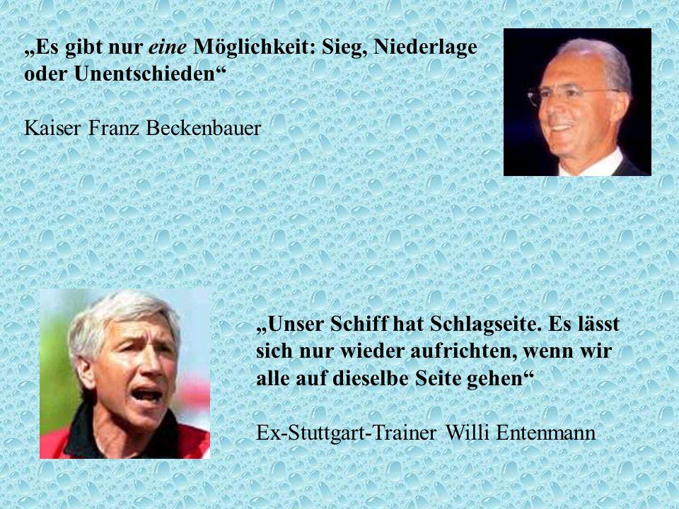 """""""Es gibt nur eine Möglichkeit: Sieg, Niederlage oder Unentschieden Kaiser Franz Beckenbauer"""