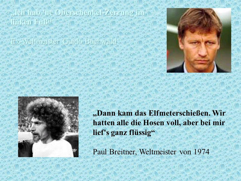 """""""Ich hab ne Oberschenkel-Zerrung im linken Fuß Ex-Weltmeister Guido Buchwald"""