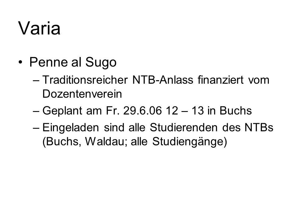 Varia Penne al Sugo. Traditionsreicher NTB-Anlass finanziert vom Dozentenverein. Geplant am Fr. 29.6.06 12 – 13 in Buchs.