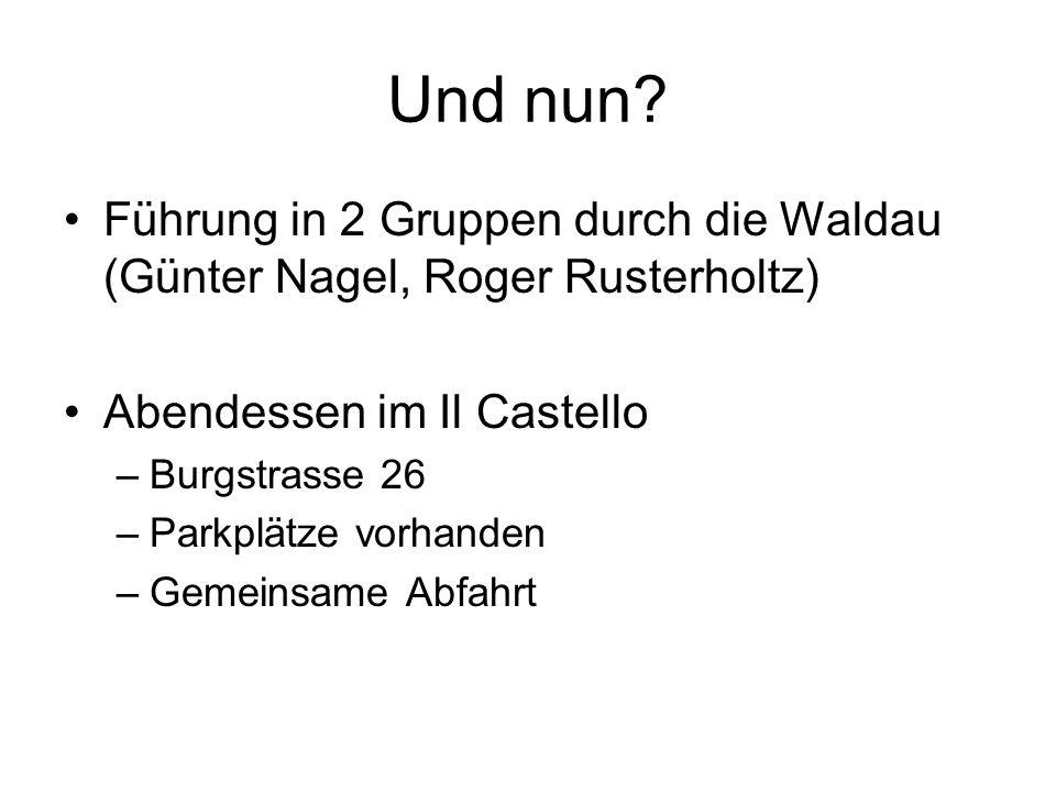 Und nun Führung in 2 Gruppen durch die Waldau (Günter Nagel, Roger Rusterholtz) Abendessen im Il Castello.