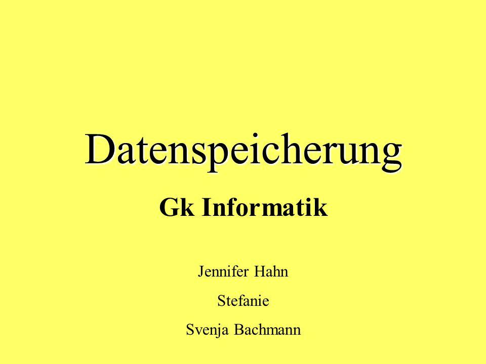 Datenspeicherung Gk Informatik Jennifer Hahn Stefanie Svenja Bachmann