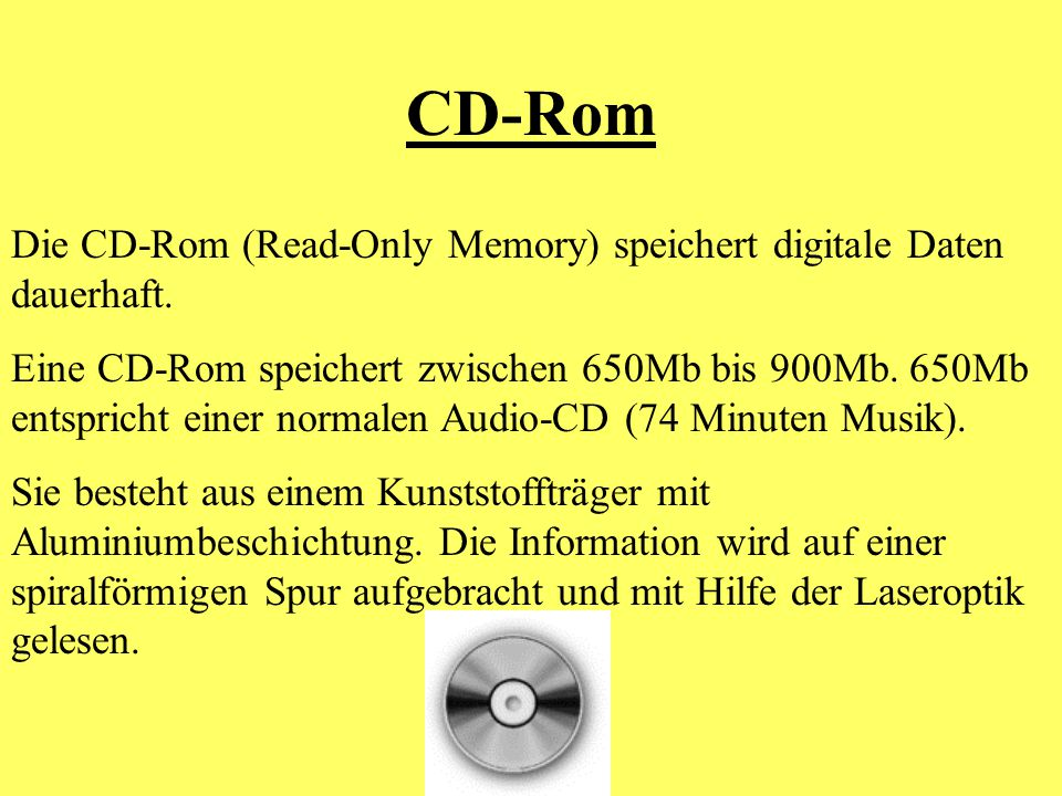 CD-Rom Die CD-Rom (Read-Only Memory) speichert digitale Daten dauerhaft.