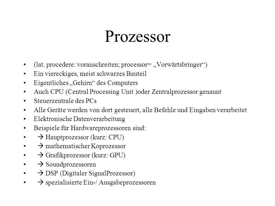 """Prozessor (lat. procedere: voranschreiten; processor= """"Vorwärtsbringer ) Ein viereckiges, meist schwarzes Bauteil."""