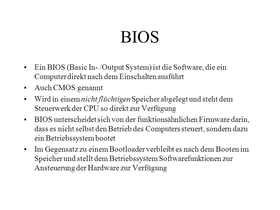 BIOS Ein BIOS (Basic In- /Output System) ist die Software, die ein Computer direkt nach dem Einschalten ausführt.