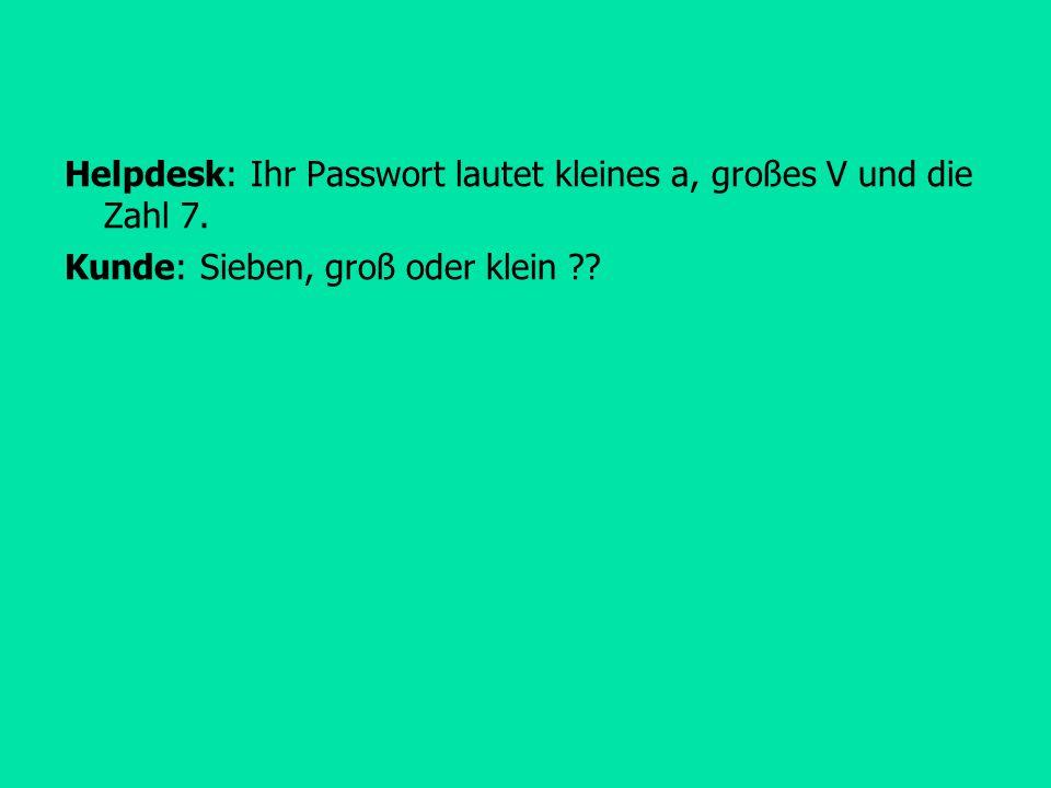 Helpdesk: Ihr Passwort lautet kleines a, großes V und die Zahl 7.