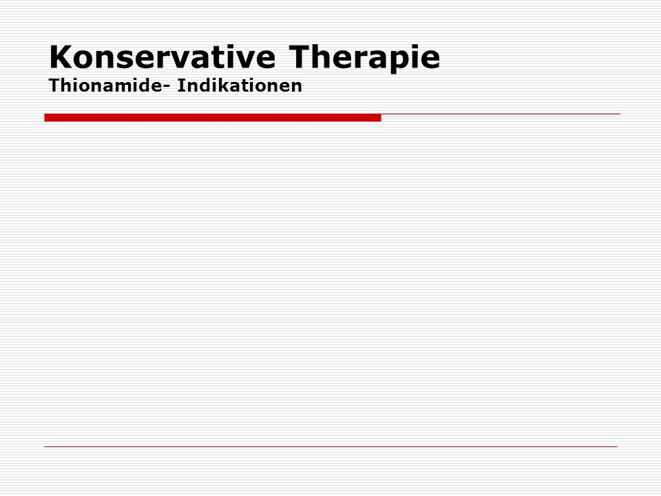 Konservative Therapie Thionamide- Indikationen