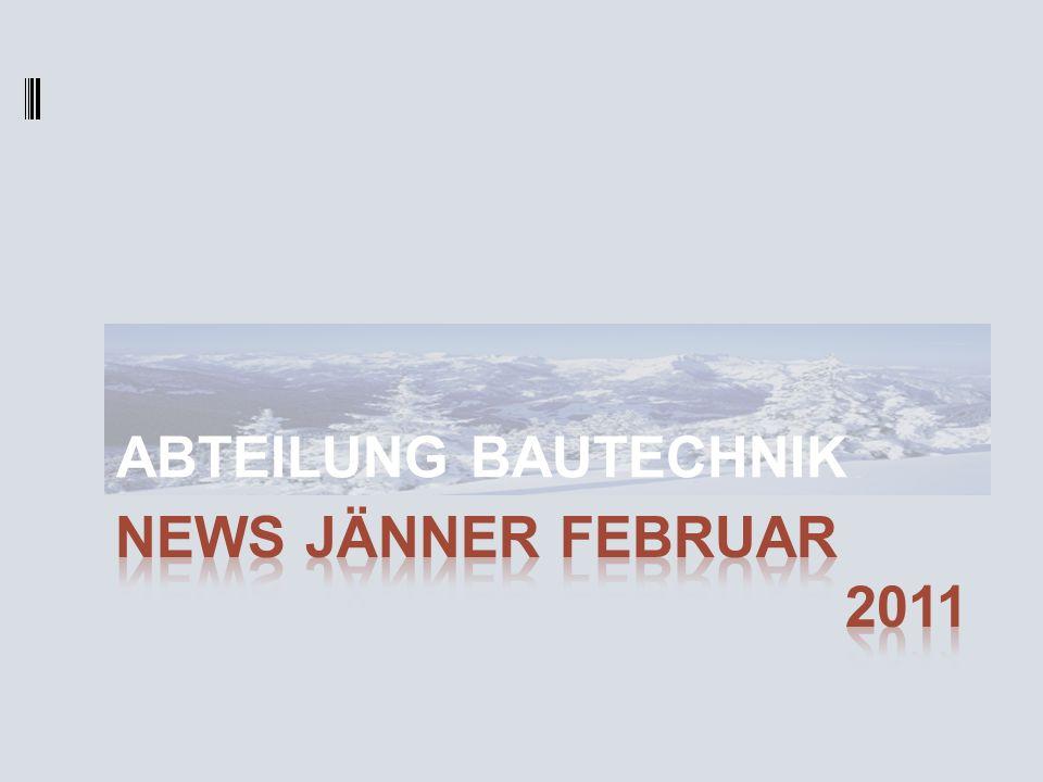 ABTEILUNG BAUTECHNIK News Jänner FebRUAR 2011