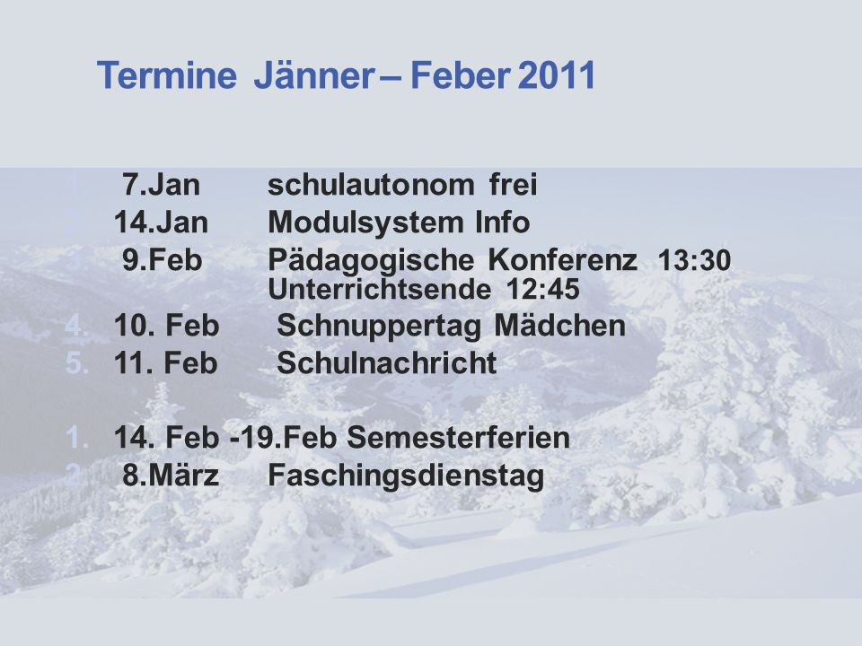 Termine Jänner – Feber 2011 7.Jan schulautonom frei