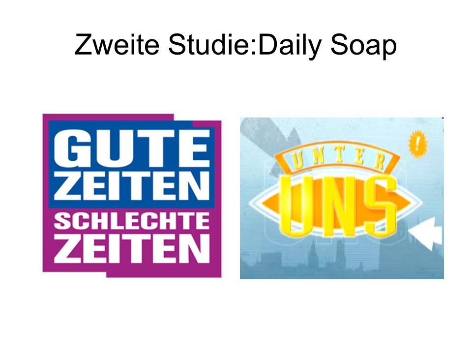 Zweite Studie:Daily Soap