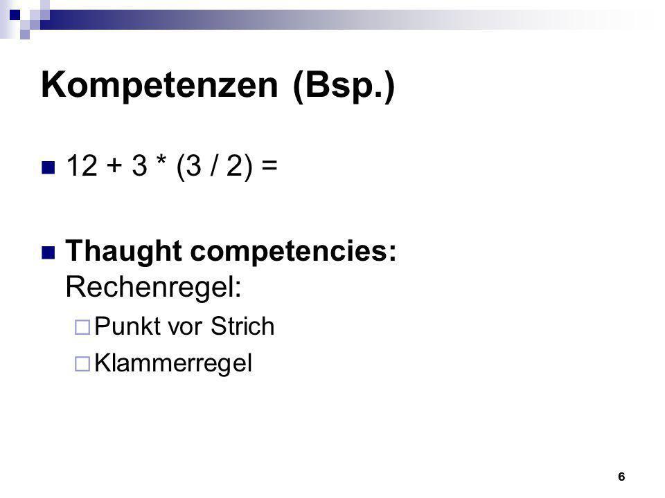 Kompetenzen (Bsp.) 12 + 3 * (3 / 2) =