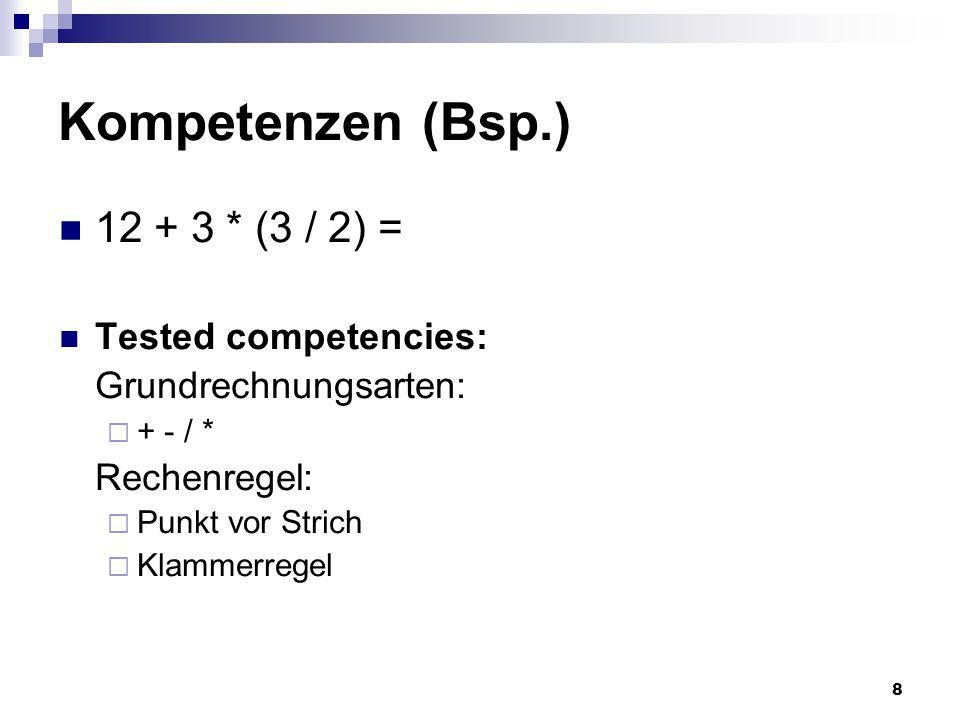 Kompetenzen (Bsp.) 12 + 3 * (3 / 2) = Tested competencies:
