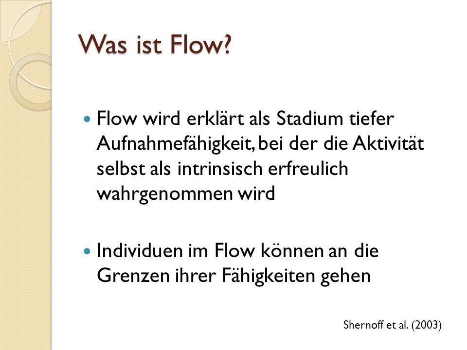 Was ist Flow Flow wird erklärt als Stadium tiefer Aufnahmefähigkeit, bei der die Aktivität selbst als intrinsisch erfreulich wahrgenommen wird.