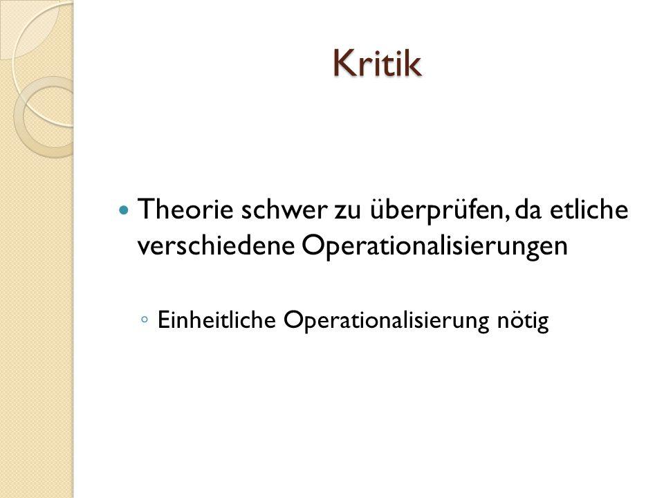 Kritik Theorie schwer zu überprüfen, da etliche verschiedene Operationalisierungen.