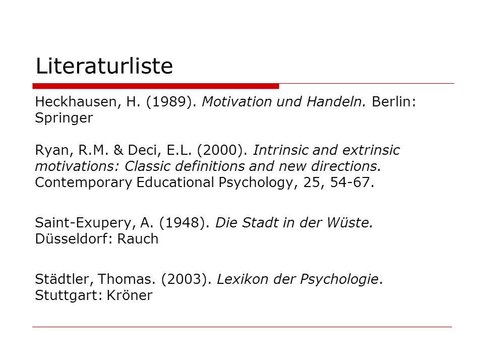 Literaturliste Heckhausen, H. (1989). Motivation und Handeln. Berlin:
