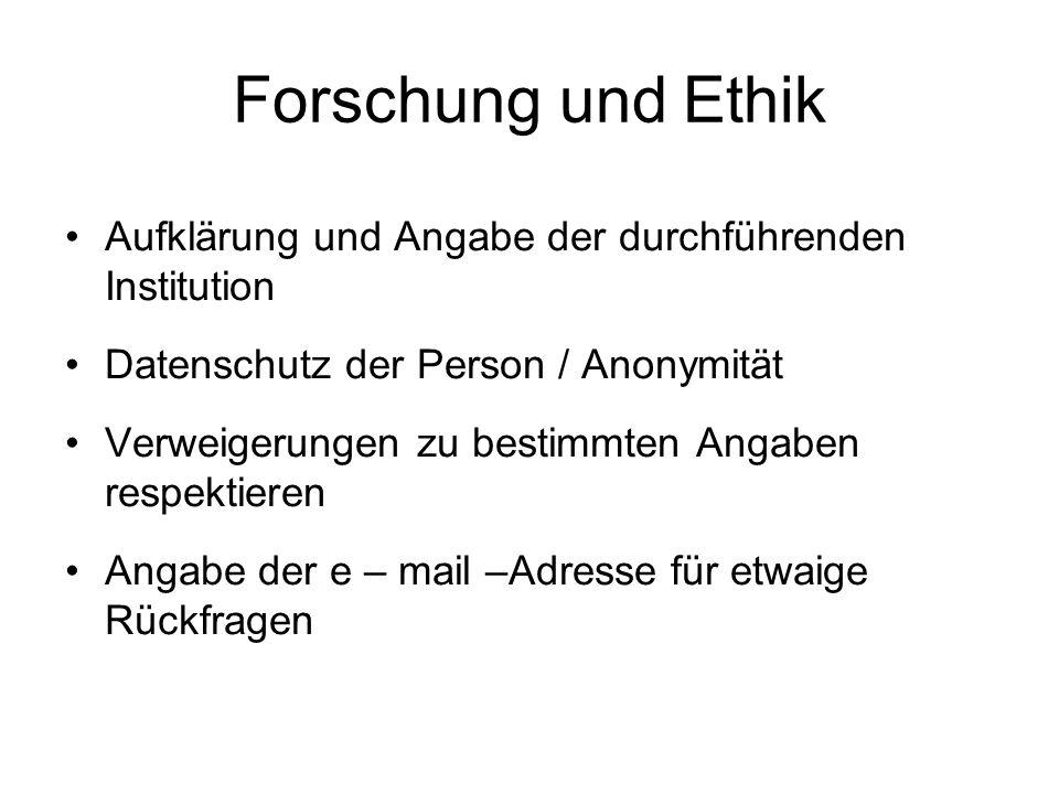 Forschung und Ethik Aufklärung und Angabe der durchführenden Institution. Datenschutz der Person / Anonymität.