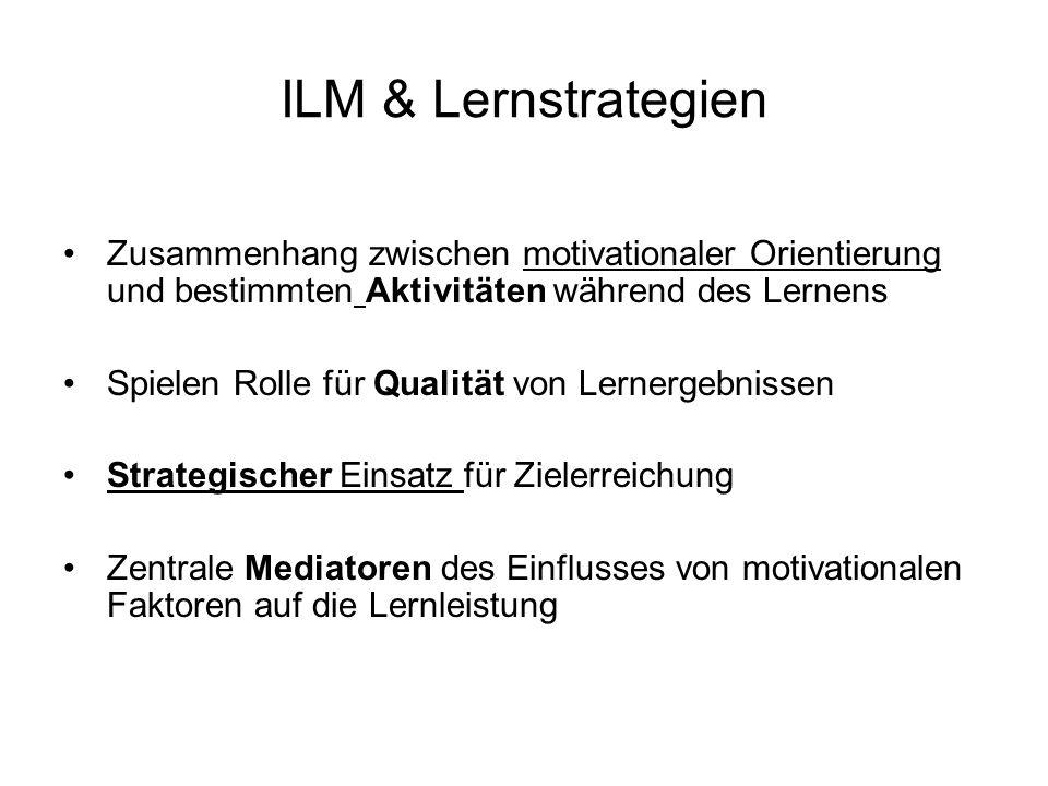 ILM & Lernstrategien Zusammenhang zwischen motivationaler Orientierung und bestimmten Aktivitäten während des Lernens.