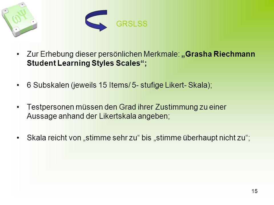 "GRSLSS Zur Erhebung dieser persönlichen Merkmale: ""Grasha Riechmann Student Learning Styles Scales ;"