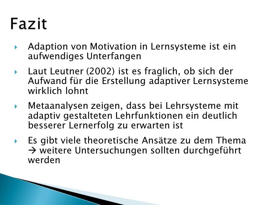 Fazit Adaption von Motivation in Lernsysteme ist ein aufwendiges Unterfangen.
