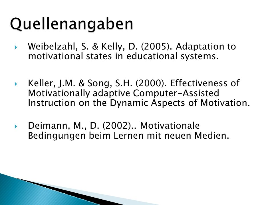 Quellenangaben Weibelzahl, S. & Kelly, D. (2005). Adaptation to motivational states in educational systems.