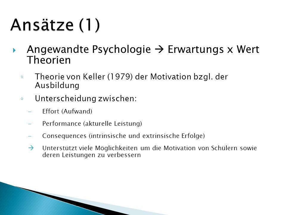 Ansätze (1) Angewandte Psychologie  Erwartungs x Wert Theorien