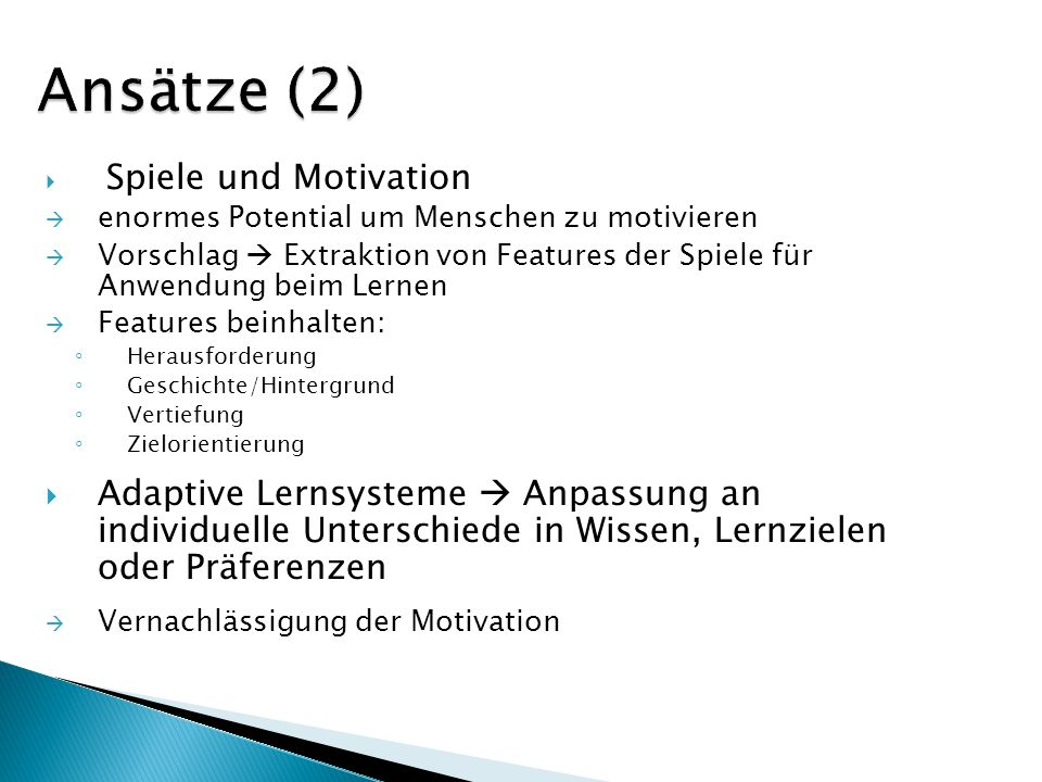 Ansätze (2) Spiele und Motivation. enormes Potential um Menschen zu motivieren.
