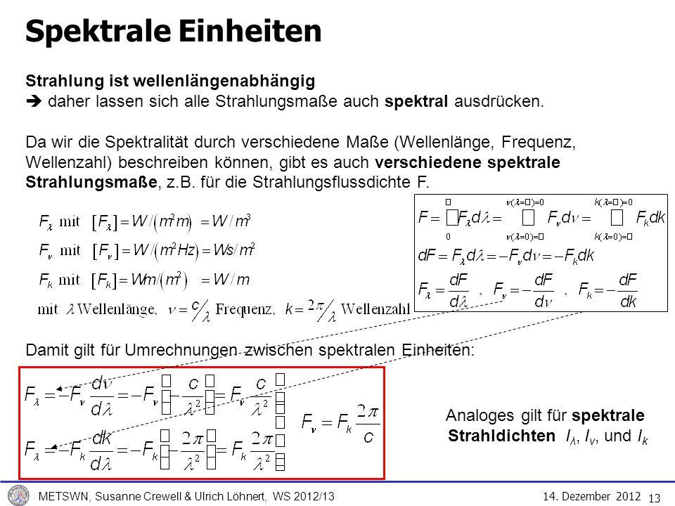 Spektrale Einheiten Strahlung ist wellenlängenabhängig  daher lassen sich alle Strahlungsmaße auch spektral ausdrücken.