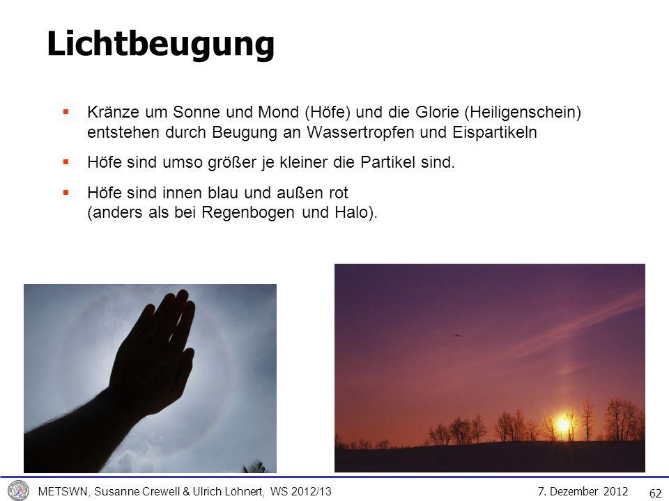 Lichtbeugung Kränze um Sonne und Mond (Höfe) und die Glorie (Heiligenschein) entstehen durch Beugung an Wassertropfen und Eispartikeln.