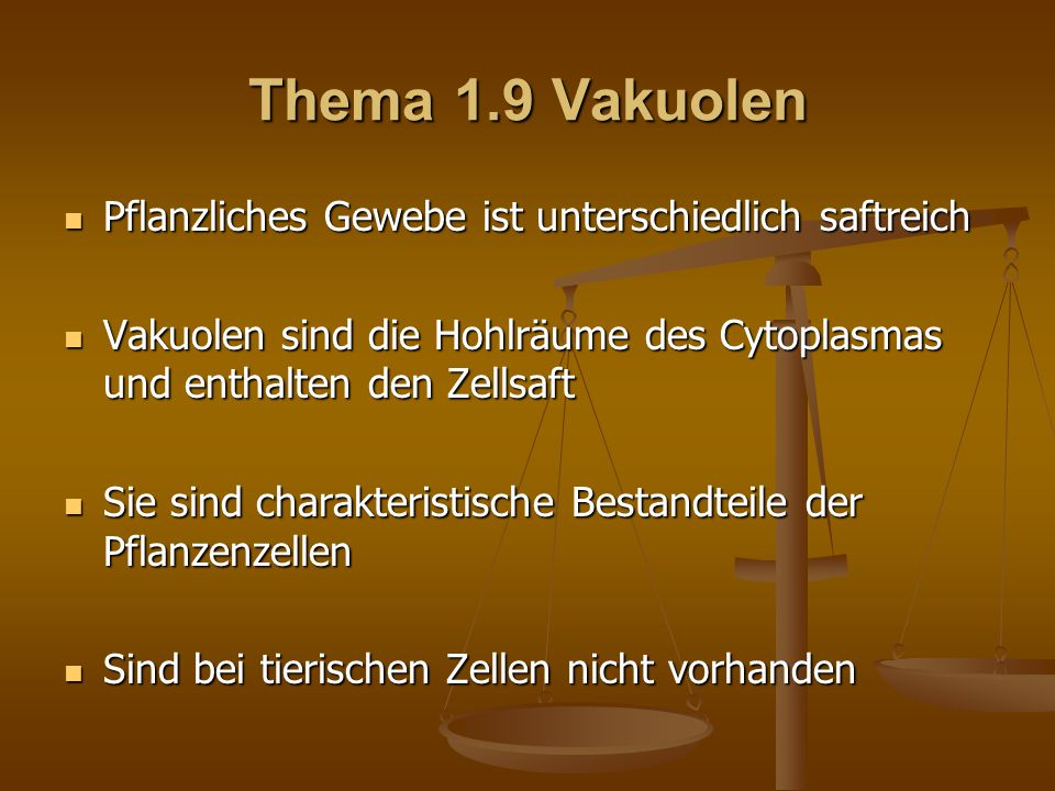 Thema 1.9 Vakuolen Pflanzliches Gewebe ist unterschiedlich saftreich
