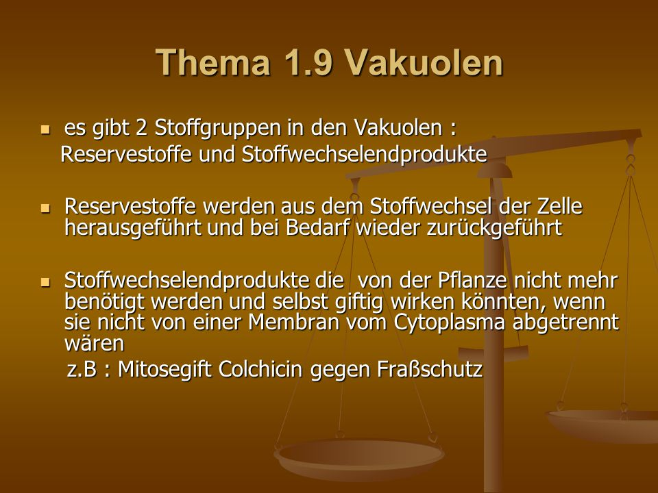 Thema 1.9 Vakuolen es gibt 2 Stoffgruppen in den Vakuolen :