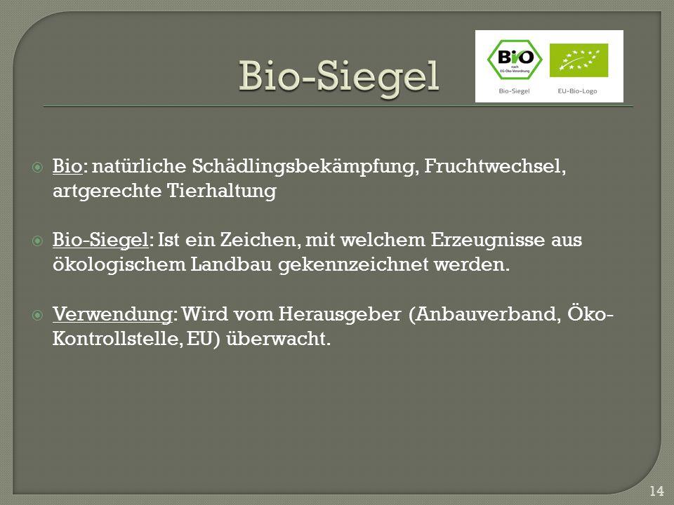 Bio-Siegel Bio: natürliche Schädlingsbekämpfung, Fruchtwechsel, artgerechte Tierhaltung.