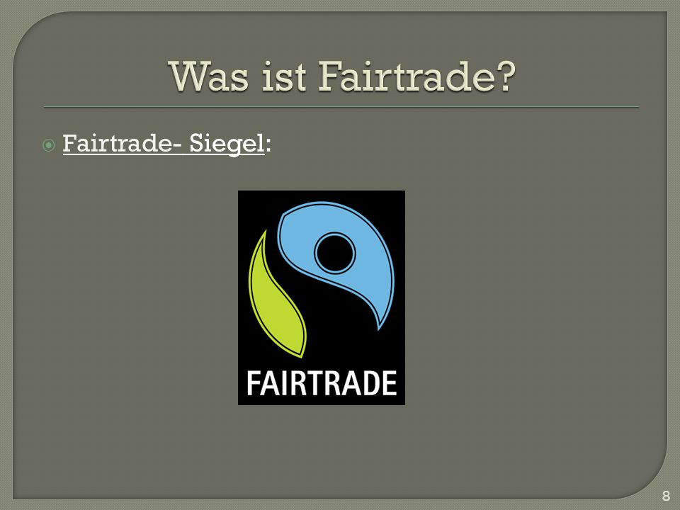 Was ist Fairtrade Fairtrade- Siegel: