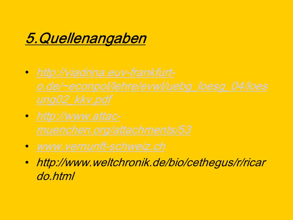 5.Quellenangaben http://viadrina.euv-frankfurt-o.de/~econpol/lehre/evwl/uebg_loesg_04/loesung02_kkv.pdf.