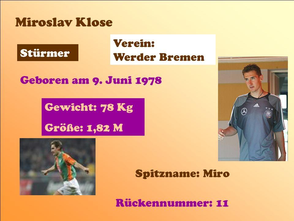 Miroslav Klose Verein: Werder Bremen Stürmer Geboren am 9. Juni 1978