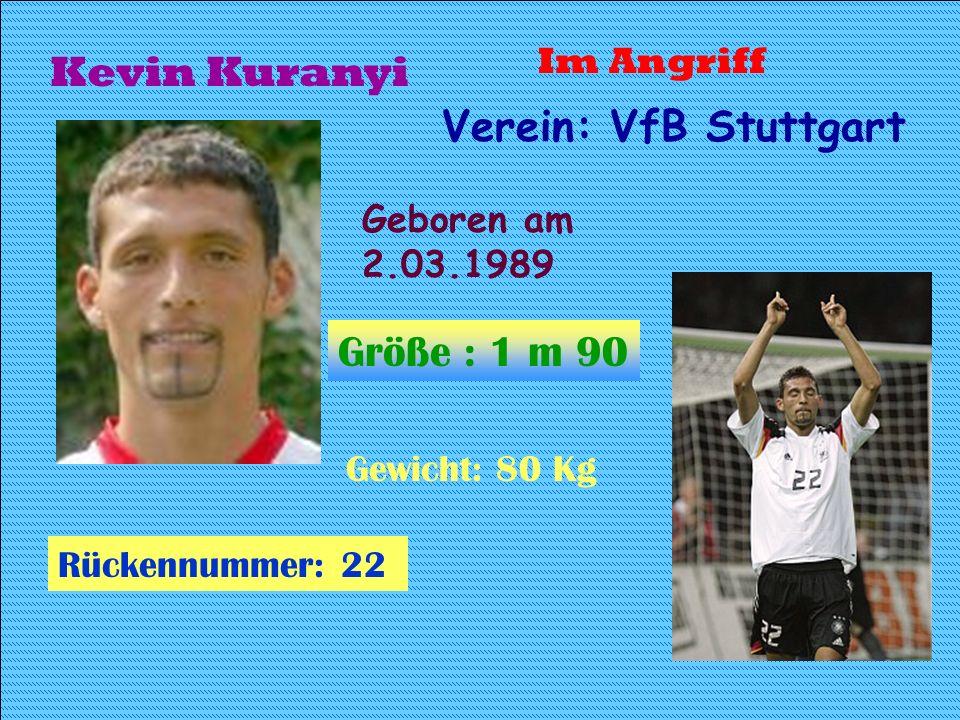 Kevin Kuranyi Verein: VfB Stuttgart Größe : 1 m 90 Im Angriff