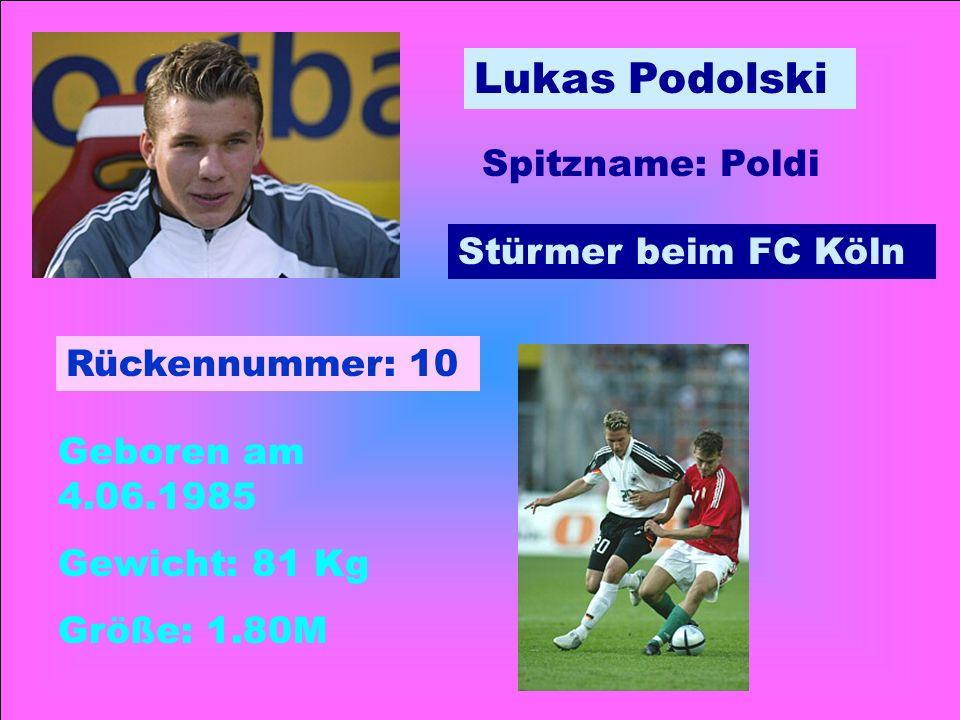 Lukas Podolski Spitzname: Poldi Stürmer beim FC Köln Rückennummer: 10