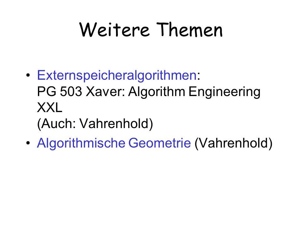 Weitere Themen Externspeicheralgorithmen: PG 503 Xaver: Algorithm Engineering XXL (Auch: Vahrenhold)