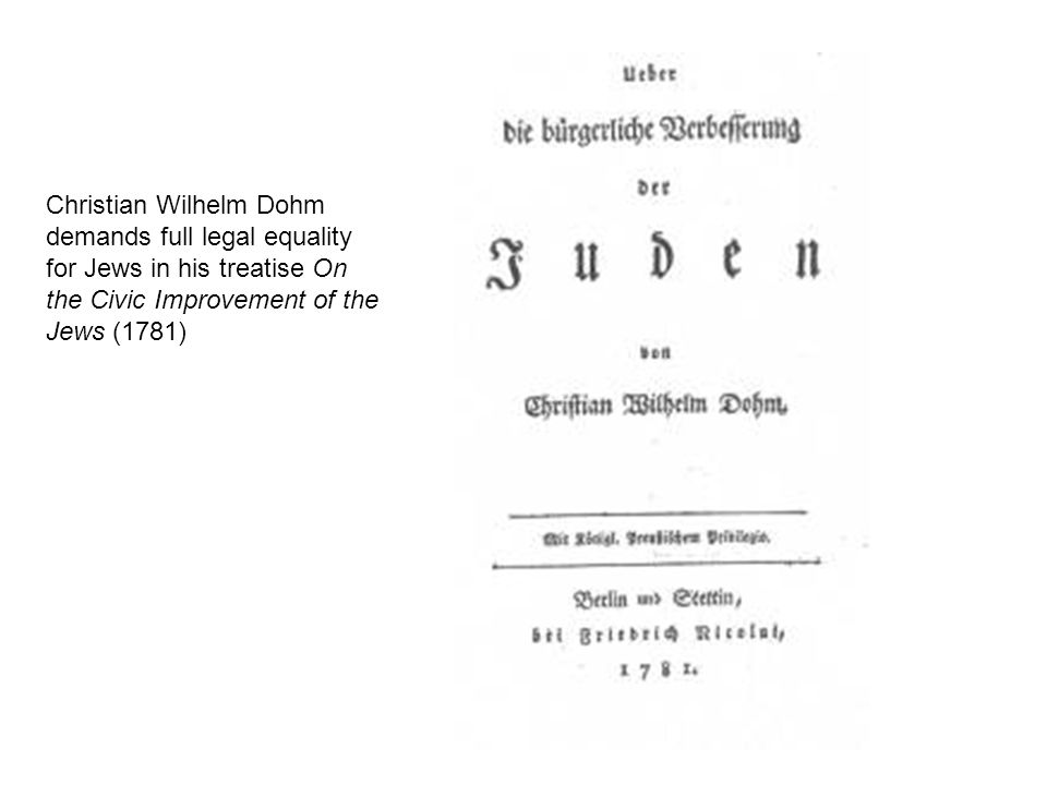 Christian Wilhelm Dohm demands full legal equality for Jews in his treatise On the Civic Improvement of the Jews (1781)