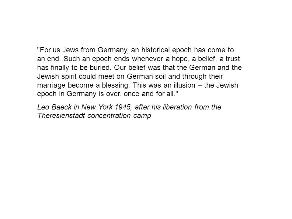 For us Jews from Germany, an historical epoch has come to an end