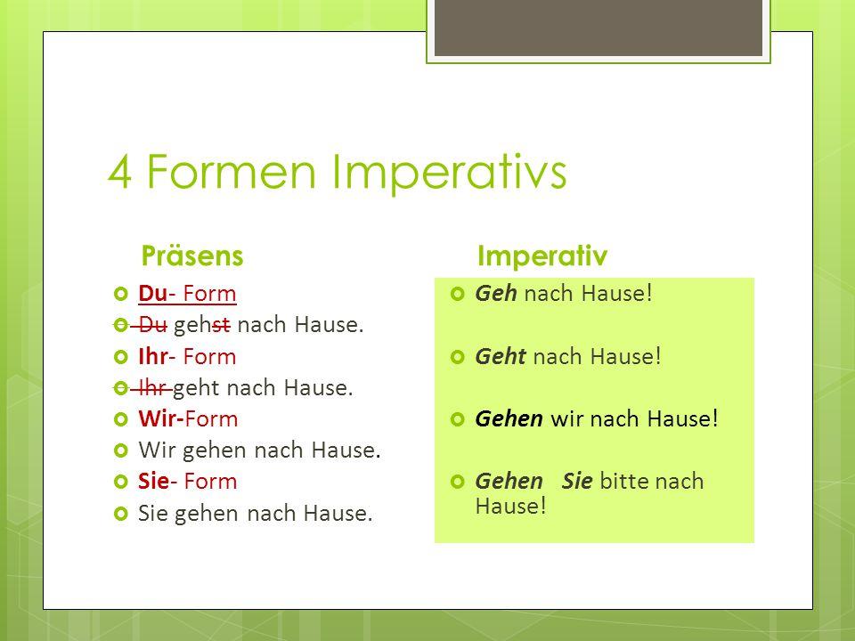4 Formen Imperativs Präsens Imperativ Du- Form Du gehst nach Hause.