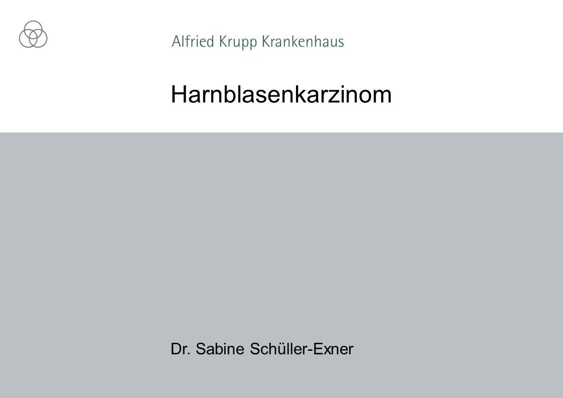 Harnblasenkarzinom Dr. Sabine Schüller-Exner
