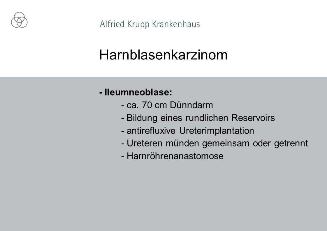 Harnblasenkarzinom - Ileumneoblase: - ca. 70 cm Dünndarm