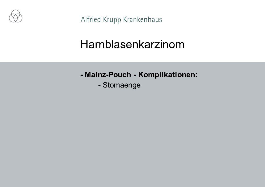 Harnblasenkarzinom - Mainz-Pouch - Komplikationen: - Stomaenge