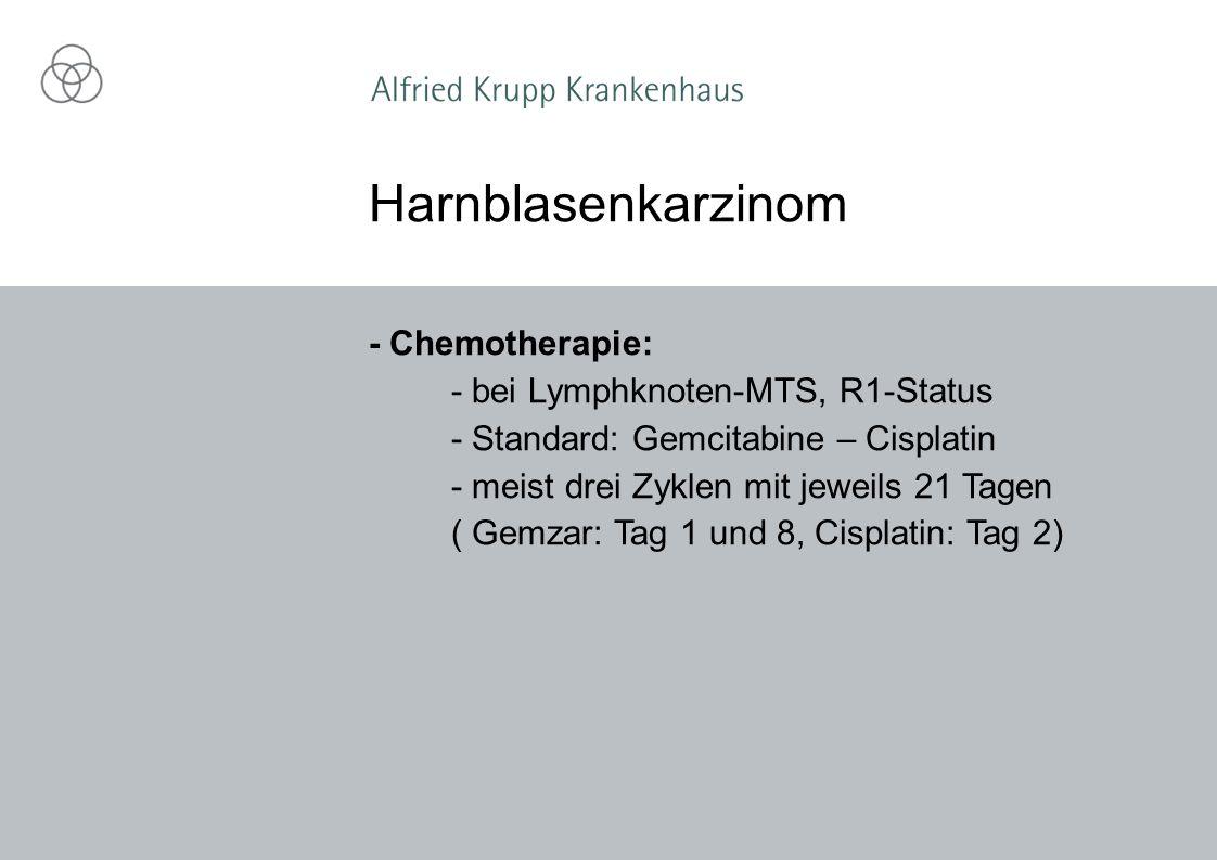 Harnblasenkarzinom - Chemotherapie: - bei Lymphknoten-MTS, R1-Status