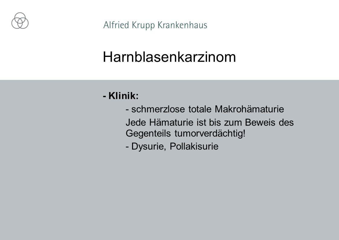 Harnblasenkarzinom - Klinik: - schmerzlose totale Makrohämaturie
