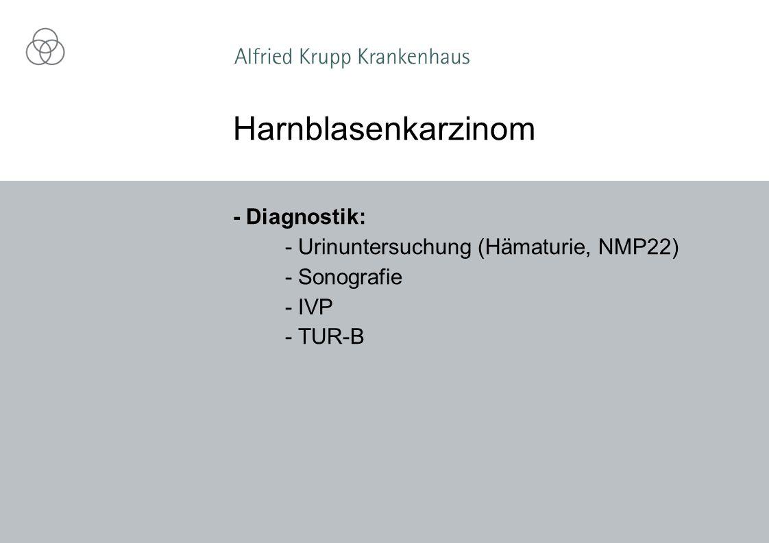 Harnblasenkarzinom - Diagnostik: - Urinuntersuchung (Hämaturie, NMP22)