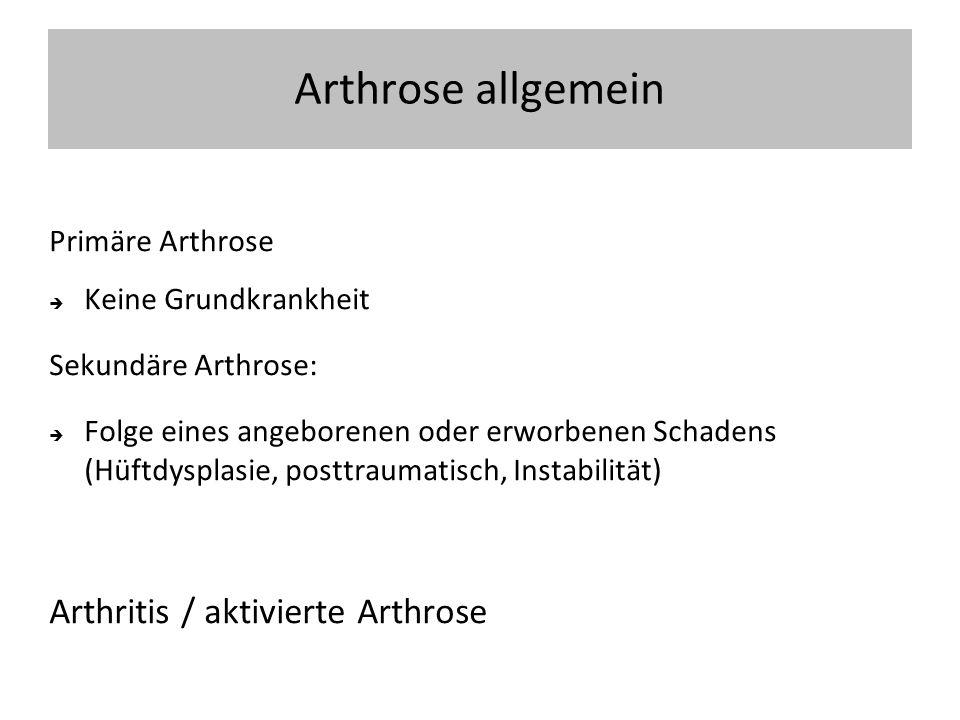 Arthrose allgemein Arthritis / aktivierte Arthrose Primäre Arthrose
