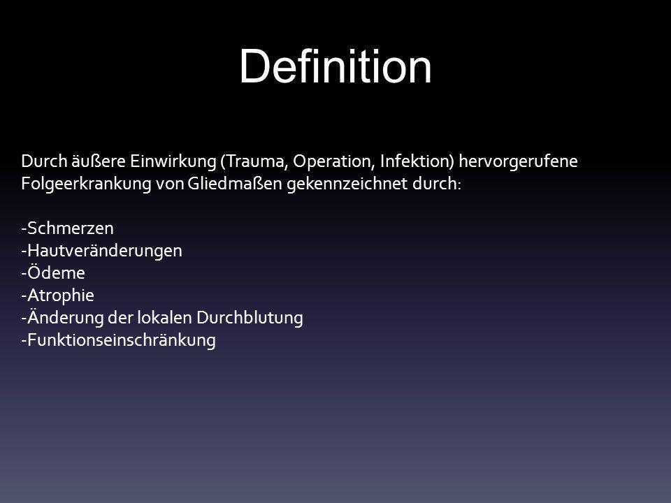 Definition Durch äußere Einwirkung (Trauma, Operation, Infektion) hervorgerufene. Folgeerkrankung von Gliedmaßen gekennzeichnet durch: