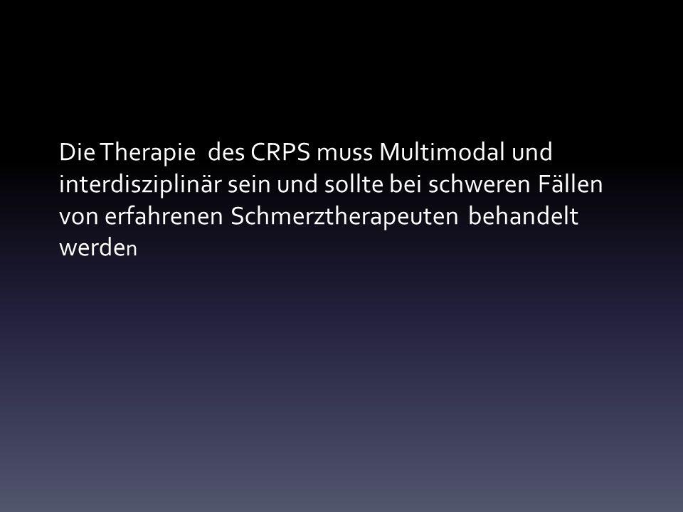 Die Therapie des CRPS muss Multimodal und interdisziplinär sein und sollte bei schweren Fällen von erfahrenen Schmerztherapeuten behandelt werden