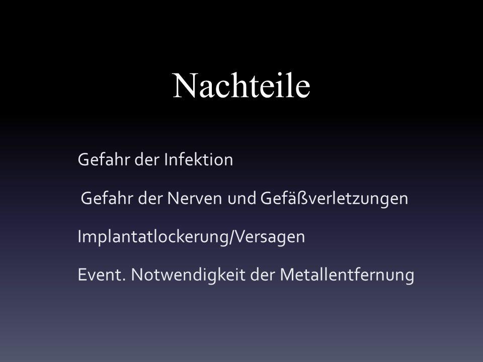 Nachteile Gefahr der Infektion Gefahr der Nerven und Gefäßverletzungen